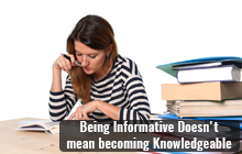 GD Topic - Being Informative Doesn't mean becoming Knowledgeable