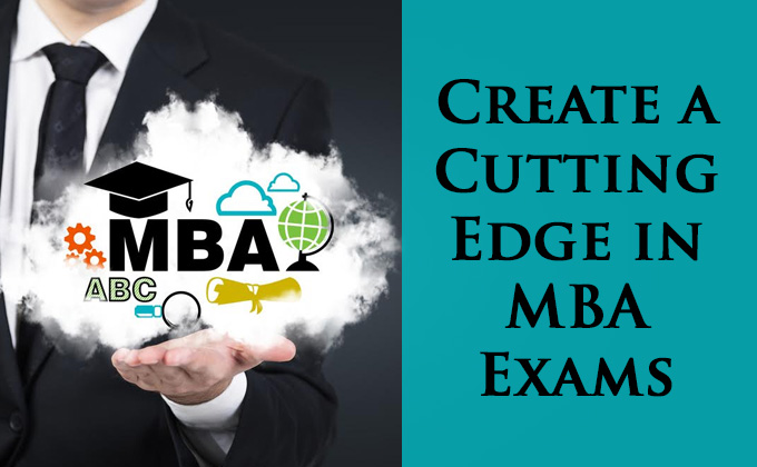 You need to create a cutting edge in MBA exams
