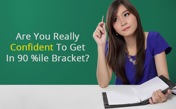 Are you really confident to get in 90 percentile bracket?