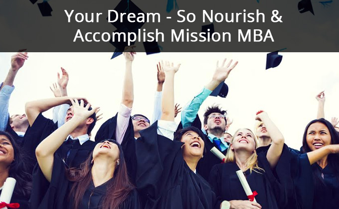 Come on it's your Dream so nourish and accomplish Mission admission MBA