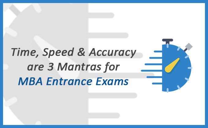 Time, Speed & Accuracy are 3 mantras for MBA entrance exams