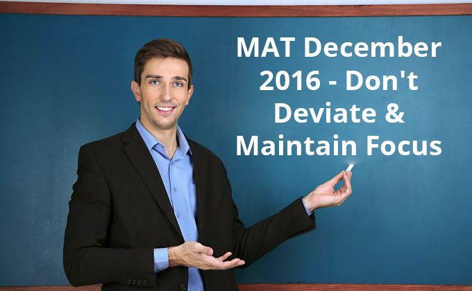 December MAT 2016 : Don't deviate & maintain focus