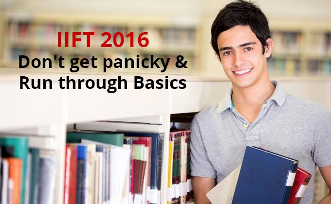 IIFT : Don't get panicky & run thorough basics