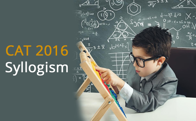 DILR section, CAT 2016, Syllogism, Preparation Material