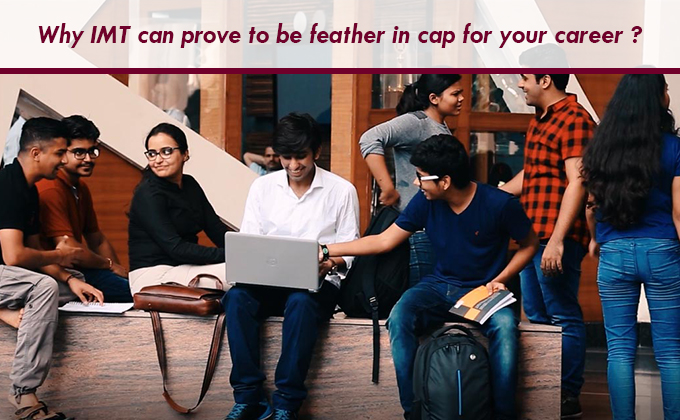 Why IMT can prove to be feather in cap for your career?