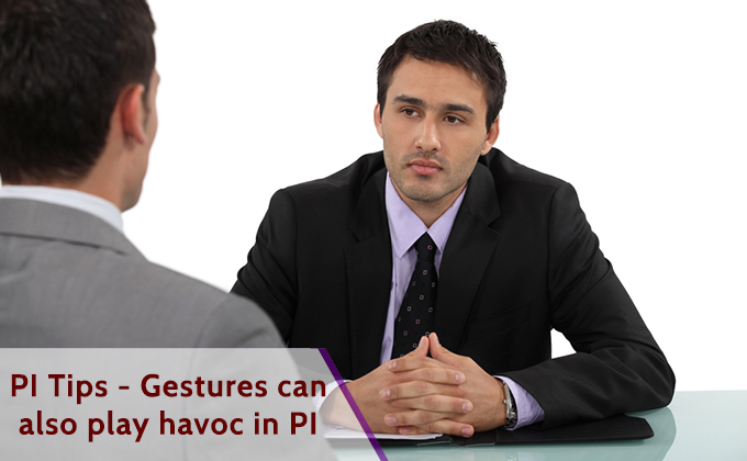 Gestures can also play havoc in PI