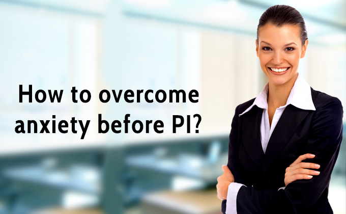 How to overcome anxiety before PI?
