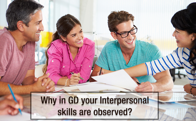 Why in GD your Interpersonal skills are observed?