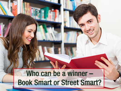 Who can be a winner - Book Smart or Street Smart?