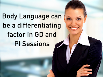 Body Language can be a differentiating factor in GD and PI Sessions
