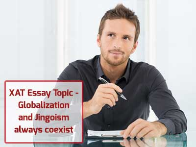 XAT Essay Topic -Globalization and Jingoism always coexist