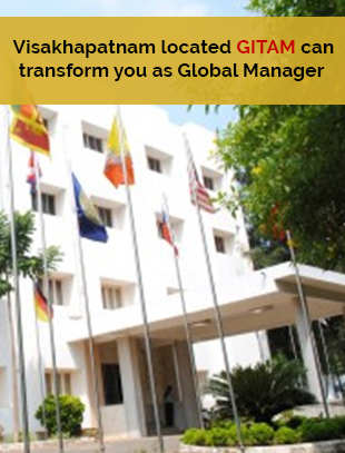 Visakhapatnamlocated GITAM can transform you as Global Manager