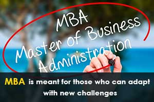 MBA is meant for those who can adapt with new challenges