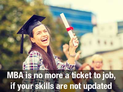 MBA is no more a ticket to job, if your skills are not updated