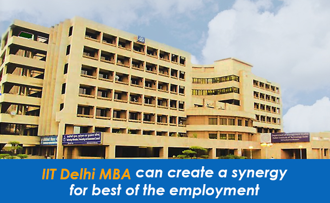 IIT Delhi MBA can create a synergy for best of the employment
