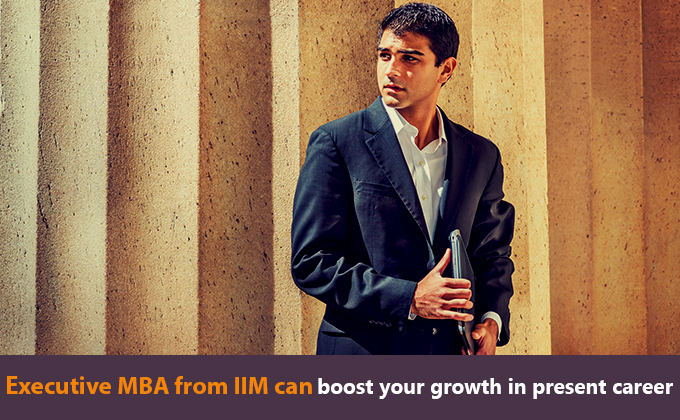 Executive MBA from IIM can boost your growth in present career